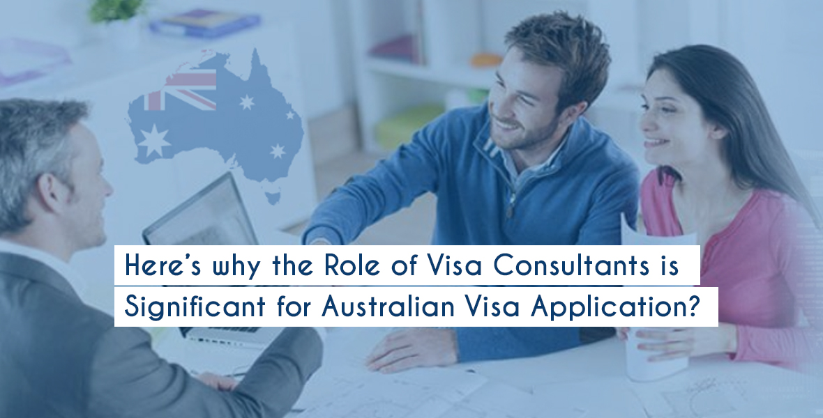 Here's why the role of visa consultants is significant for Australian Visa Application?