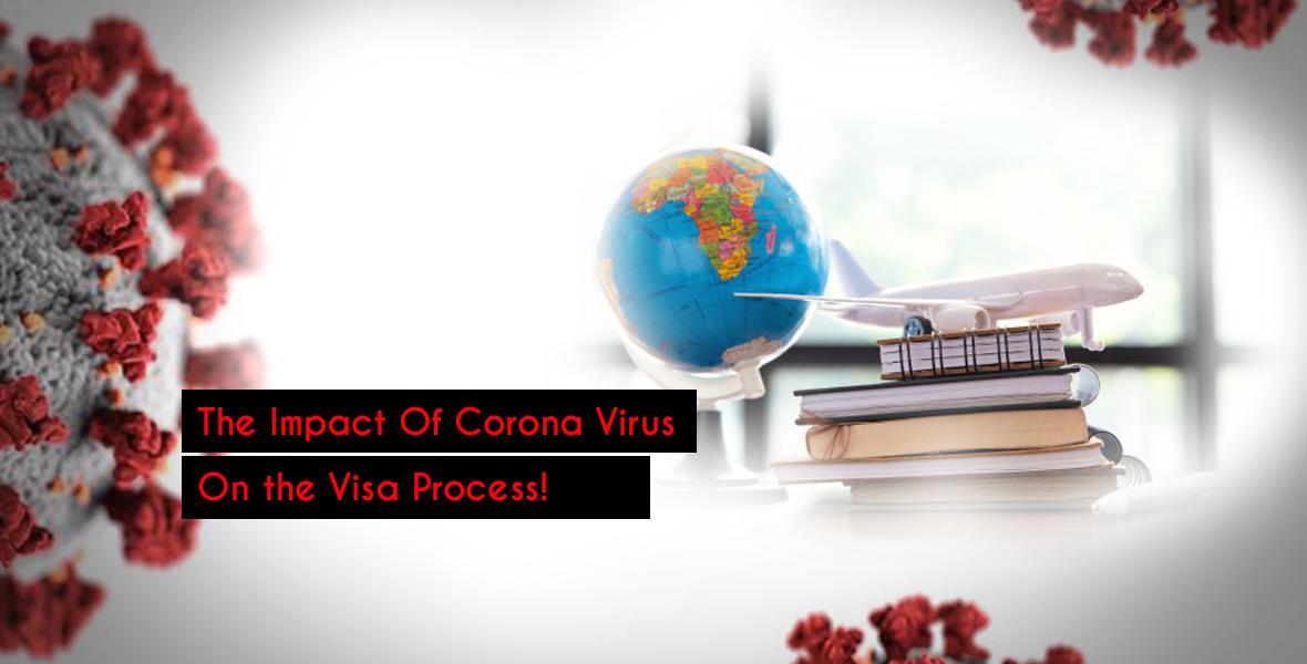 The Impact Of Corona Virus On the Visa Process!