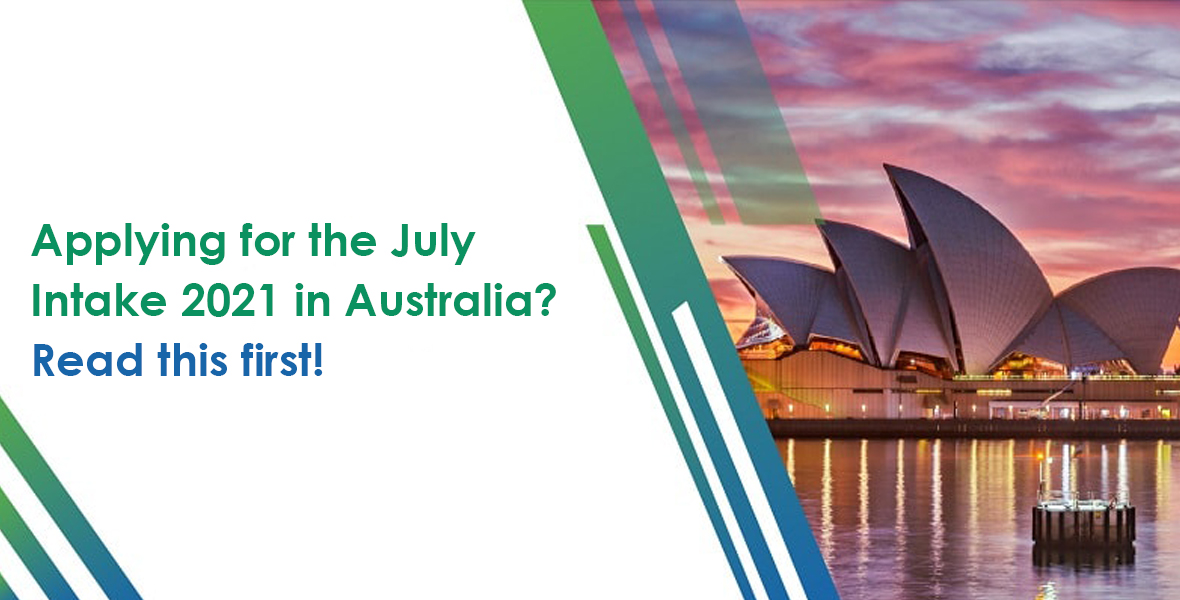 Applying for the July Intake 2021 in Australia? Read this first!